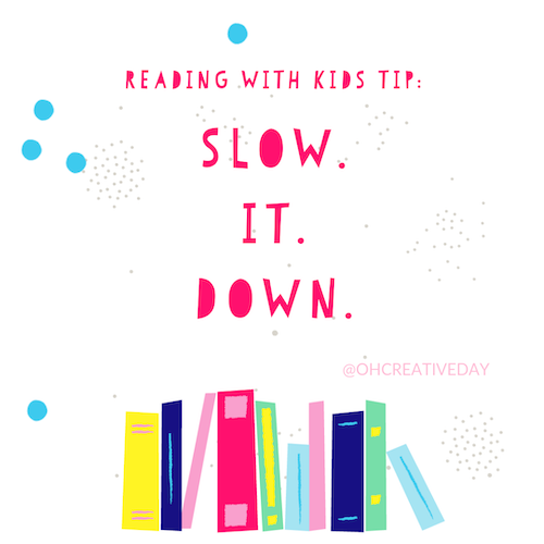 Reading With Children Tip: Slow. It. Down